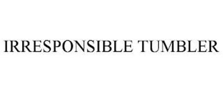 IRRESPONSIBLE TUMBLER