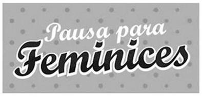 PAUSA PARA FEMINICES