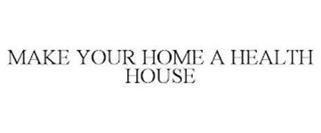 MAKE YOUR HOME A HEALTH HOUSE