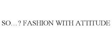 SO...? FASHION WITH ATTITUDE