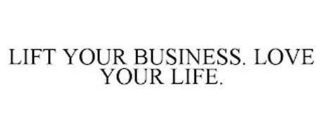 LIFT YOUR BUSINESS. LOVE YOUR LIFE.