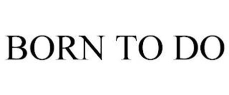 BORN TO DO