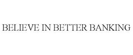 BELIEVE IN BETTER BANKING
