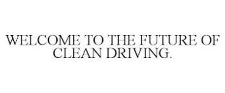 WELCOME TO THE FUTURE OF CLEAN DRIVING.