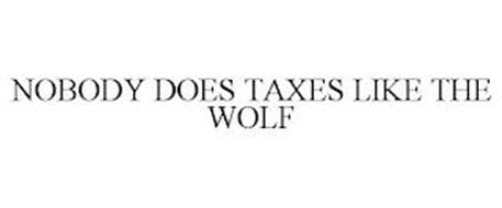 NOBODY DOES TAXES LIKE THE WOLF