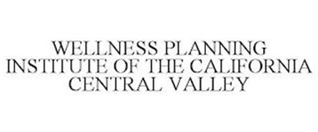 WELLNESS PLANNING INSTITUTE OF THE CALIFORNIA CENTRAL VALLEY