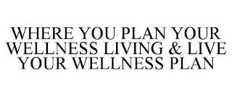 WHERE YOU PLAN YOUR WELLNESS LIVING & LIVE YOUR WELLNESS PLAN