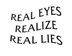 REAL EYES REALIZE REAL LIES