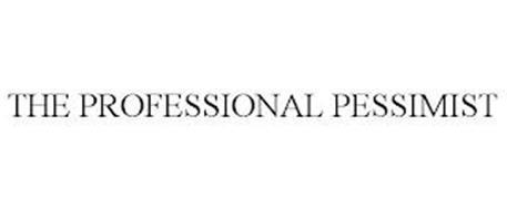 THE PROFESSIONAL PESSIMIST