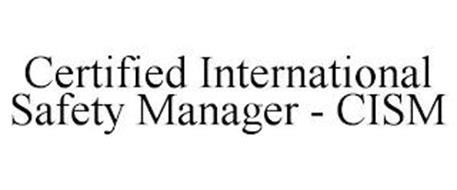CERTIFIED INTERNATIONAL SAFETY MANAGER - CISM