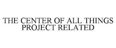 THE CENTER OF ALL THINGS PROJECT RELATED