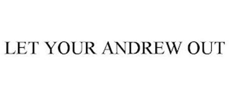 LET YOUR ANDREW OUT