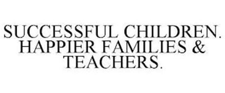 SUCCESSFUL CHILDREN. HAPPIER FAMILIES &TEACHERS.