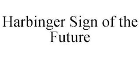 HARBINGER SIGN OF THE FUTURE