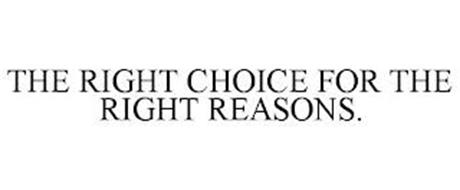 THE RIGHT CHOICE FOR THE RIGHT REASONS.