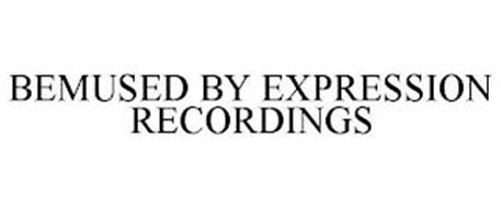 BEMUSED BY EXPRESSION RECORDINGS
