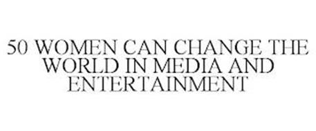 50 WOMEN CAN CHANGE THE WORLD IN MEDIA AND ENTERTAINMENT