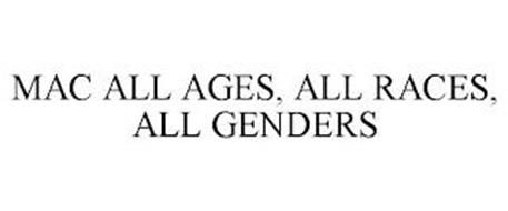 MAC ALL AGES, ALL RACES, ALL GENDERS