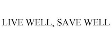 LIVE WELL, SAVE WELL