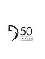 D 50+ TEASER