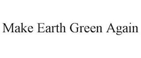 MAKE EARTH GREEN AGAIN