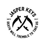 JASPER KEYS NORTH WEST DEATH WILL TREMBLE TO TAKE US