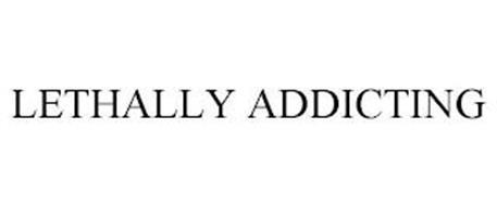LETHALLY ADDICTING