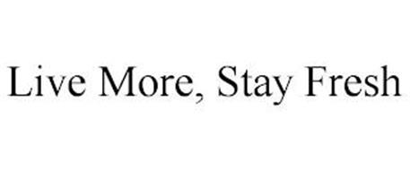 LIVE MORE, STAY FRESH