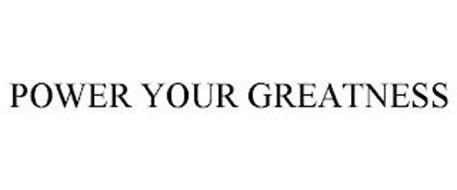 POWER YOUR GREATNESS