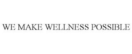 WE MAKE WELLNESS POSSIBLE