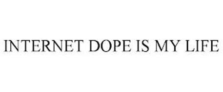 INTERNET DOPE IS MY LIFE