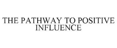 THE PATHWAY TO POSITIVE INFLUENCE