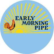 EARLY MORNING PIPE