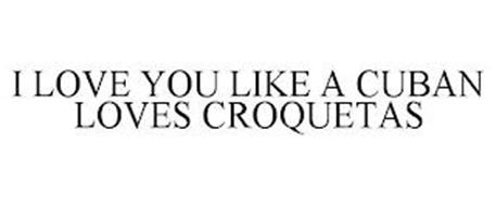 I LOVE YOU LIKE A CUBAN LOVES CROQUETAS