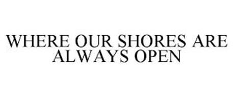 WHERE OUR SHORES ARE ALWAYS OPEN