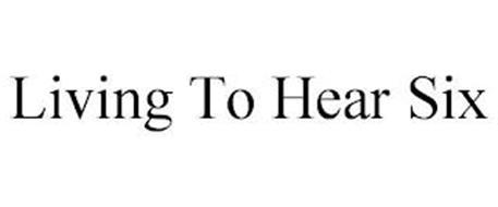 LIVING TO HEAR SIX