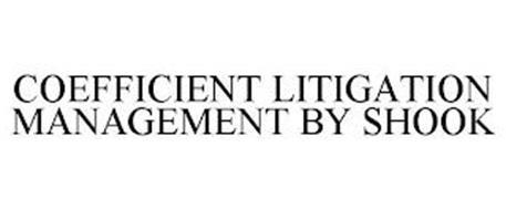 COEFFICIENT LITIGATION MANAGEMENT BY SHOOK
