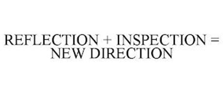 REFLECTION + INSPECTION = NEW DIRECTION