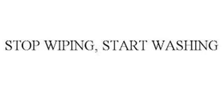 STOP WIPING, START WASHING