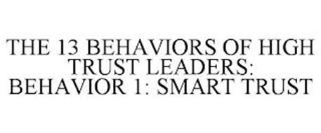 THE 13 BEHAVIORS OF HIGH TRUST LEADERS: BEHAVIOR 1: SMART TRUST