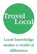 TRAVEL LOCAL LOCAL KNOWLEDGE MAKES A WORLD OF DIFFERENCE