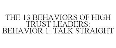 THE 13 BEHAVIORS OF HIGH TRUST LEADERS: BEHAVIOR 1: TALK STRAIGHT