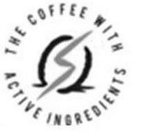 THE COFFEE WITH ACTIVE INGREDIENTS