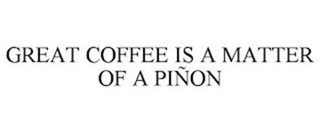 GREAT COFFEE IS A MATTER OF A PIÑON
