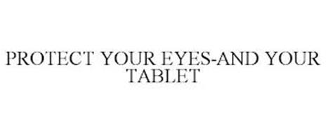 PROTECT YOUR EYES-AND YOUR TABLET
