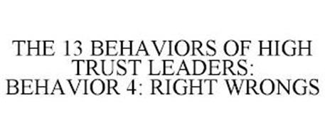 THE 13 BEHAVIORS OF HIGH TRUST LEADERS: BEHAVIOR 4: RIGHT WRONGS
