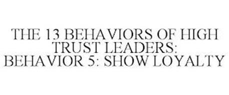 THE 13 BEHAVIORS OF HIGH TRUST LEADERS: BEHAVIOR 5: SHOW LOYALTY