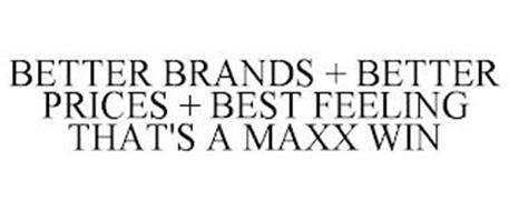 BETTER BRANDS + BETTER PRICES + BEST FEELING THAT'S A MAXX WIN