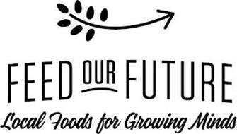 FEED OUR FUTURE LOCAL FOODS FOR GROWINGMINDS
