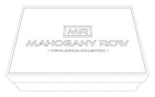 MR MAHOGANY ROW THE PLATINUM COLLECTION
